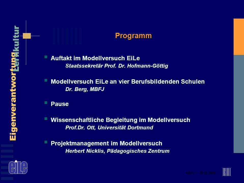 MBFJ – 25.05.2005 Eigenverantwortung Lernkultur MBFJ – 25.05.2005 Eigenverantwortung Lernkultur 2 Programm Auftakt im Modellversuch EiLe Staatssekretär Prof.
