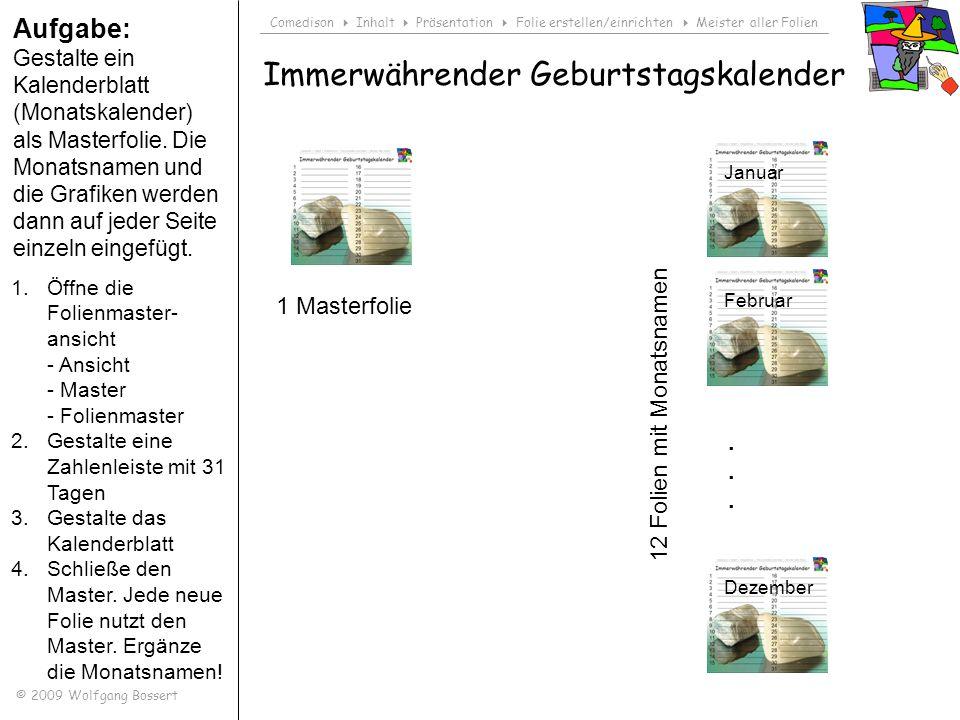 Comedison Inhalt Präsentation Folie erstellen/einrichten Meister aller Folien © 2009 Wolfgang Bossert Immerwährender Geburtstagskalender Aufgabe: Gest