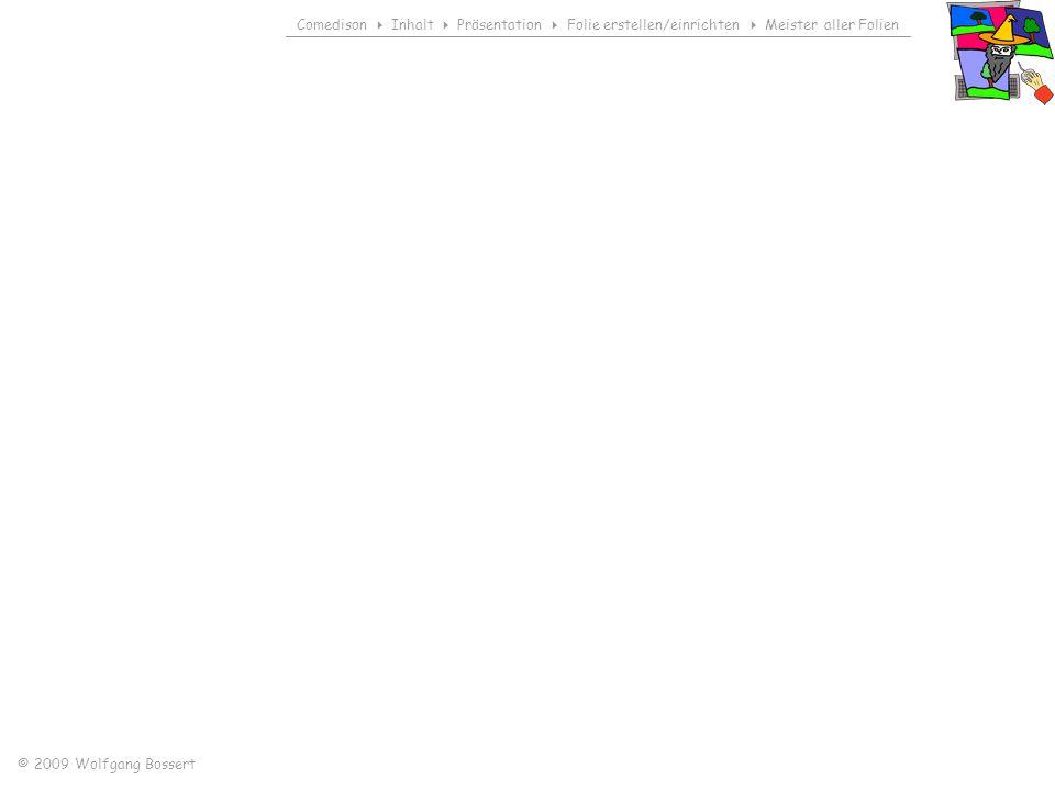 Comedison Inhalt Präsentation Folie erstellen/einrichten Meister aller Folien © 2009 Wolfgang Bossert