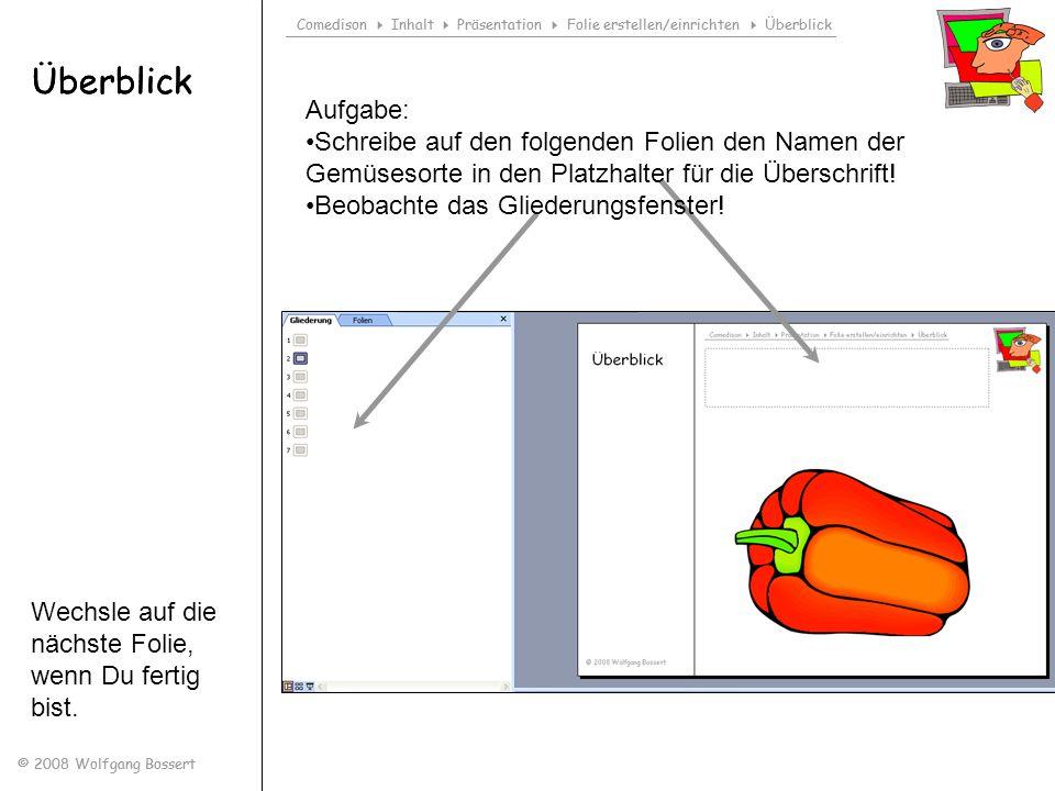 Comedison Inhalt Präsentation Folie erstellen/einrichten Überblick © 2008 Wolfgang Bossert Überblick Schreibe den Namen der Gemüsesorte in den Platzhalter für die Überschrift.