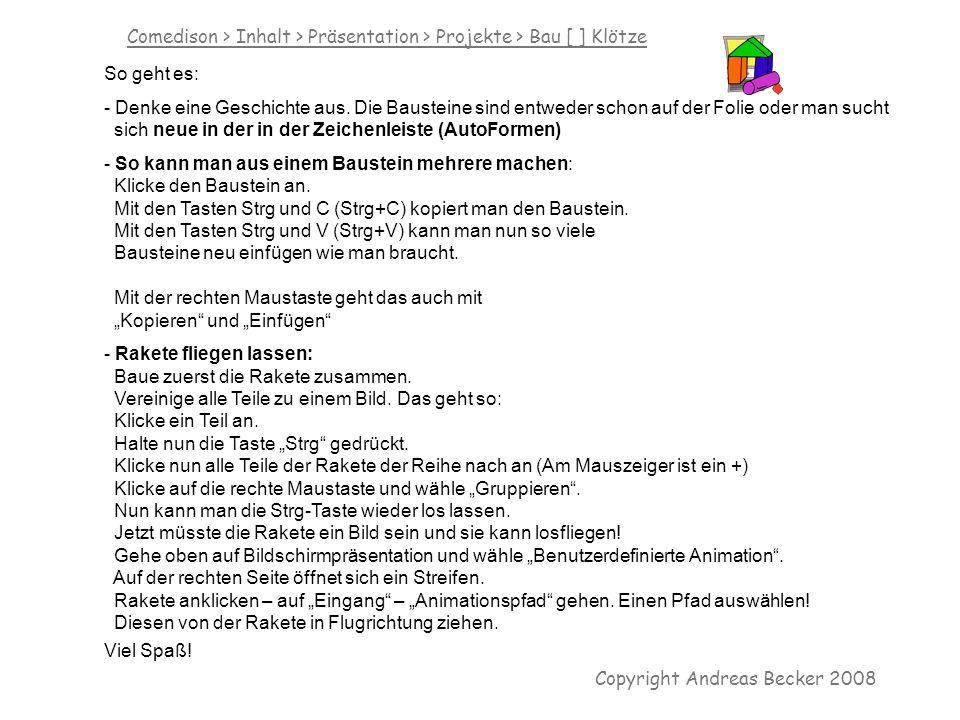 Comedison > Inhalt > Präsentation > Projekte > Bau [ ] Klötze Copyright Andreas Becker 2008 So geht es: - Denke eine Geschichte aus.