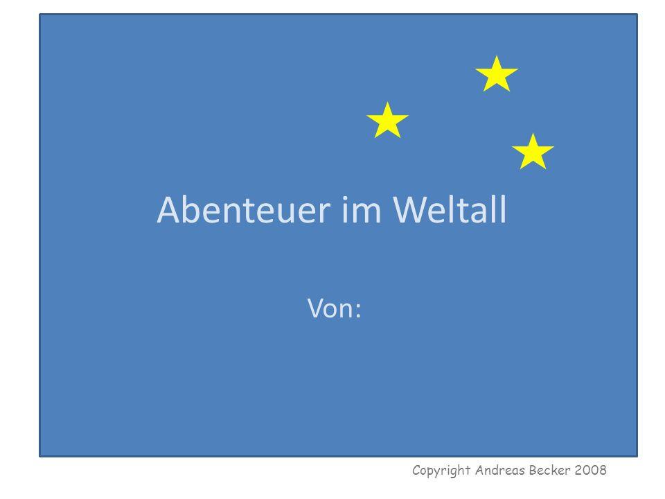 Comedison > Inhalt > Präsentation > Projekte > Bau [ ] Klötze Copyright Andreas Becker 2008 Abenteuer im Weltall Von: