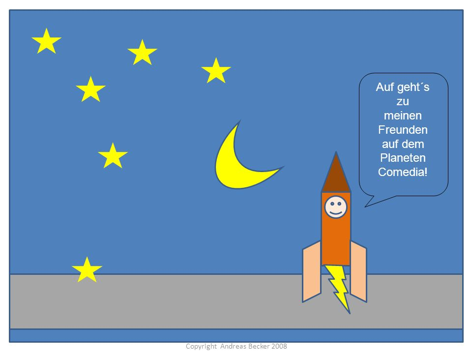 Comedison > Inhalt > Präsentation > Projekte > Bau [ ] Klötze Copyright Andreas Becker 2008 Auf geht´s zu meinen Freunden auf dem Planeten Comedia!