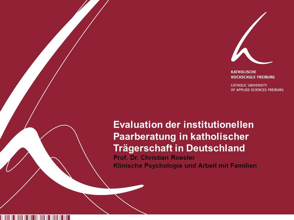 Evaluation der institutionellen Paarberatung in katholischer Trägerschaft in Deutschland Prof. Dr. Christian Roesler Klinische Psychologie und Arbeit