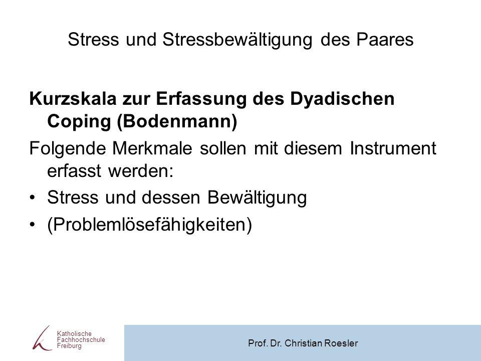 Stress und Stressbewältigung des Paares Kurzskala zur Erfassung des Dyadischen Coping (Bodenmann) Folgende Merkmale sollen mit diesem Instrument erfas