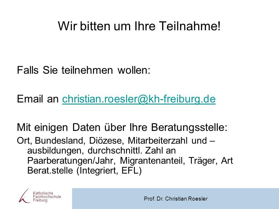 Wir bitten um Ihre Teilnahme! Falls Sie teilnehmen wollen: Email an christian.roesler@kh-freiburg.dechristian.roesler@kh-freiburg.de Mit einigen Daten