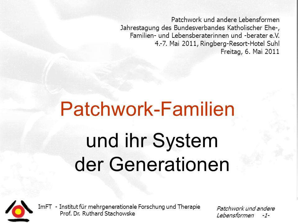 ImFT - Institut für mehrgenerationale Forschung und Therapie Prof. Dr. Ruthard Stachowske Patchwork und andere Lebensformen -1- Patchwork-Familien und