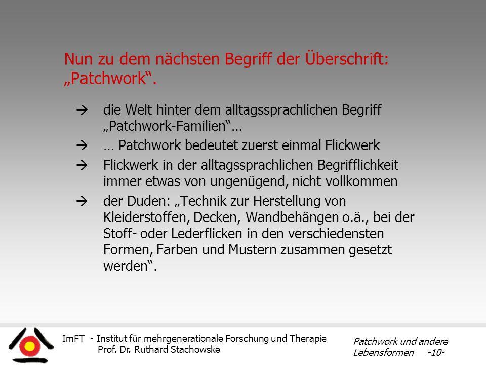 ImFT - Institut für mehrgenerationale Forschung und Therapie Prof. Dr. Ruthard Stachowske Patchwork und andere Lebensformen -10- Nun zu dem nächsten B