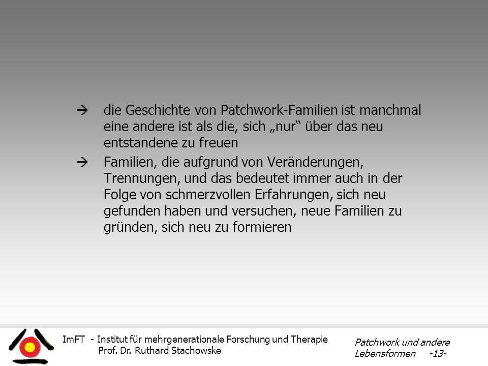 ImFT - Institut für mehrgenerationale Forschung und Therapie Prof. Dr. Ruthard Stachowske Patchwork und andere Lebensformen -13- die Geschichte von Pa