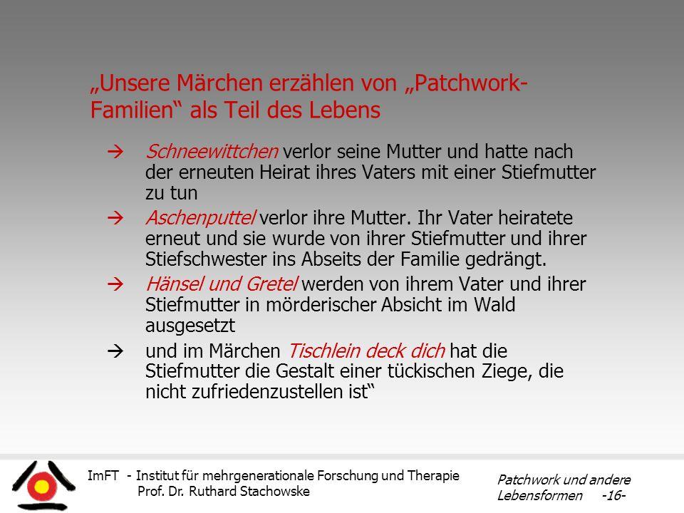 ImFT - Institut für mehrgenerationale Forschung und Therapie Prof. Dr. Ruthard Stachowske Patchwork und andere Lebensformen -16- Unsere Märchen erzähl