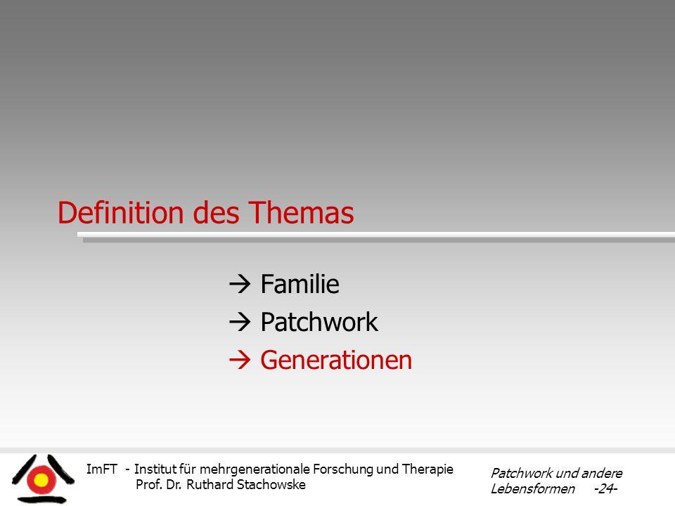 ImFT - Institut für mehrgenerationale Forschung und Therapie Prof. Dr. Ruthard Stachowske Patchwork und andere Lebensformen -24- Definition des Themas