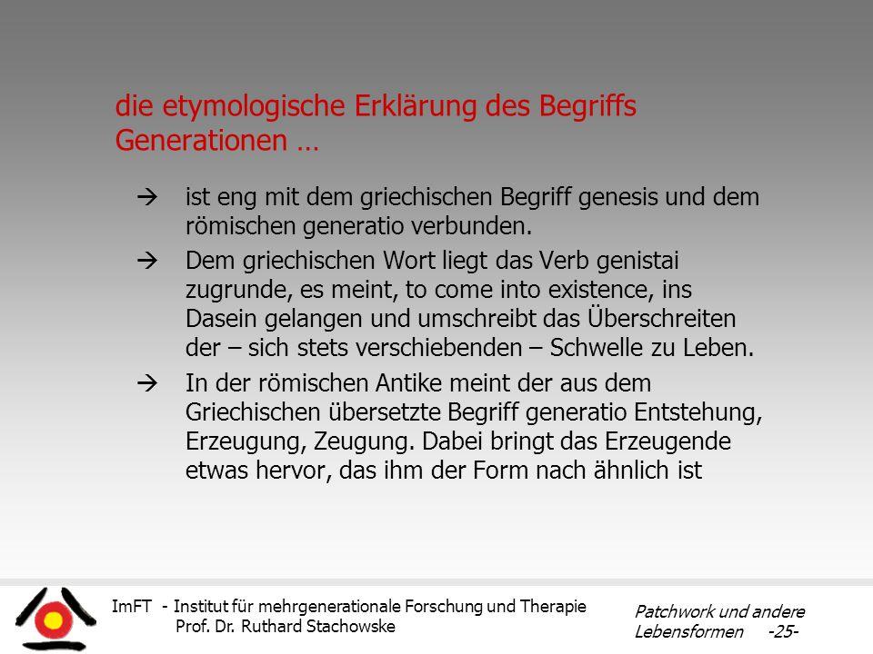 ImFT - Institut für mehrgenerationale Forschung und Therapie Prof. Dr. Ruthard Stachowske Patchwork und andere Lebensformen -25- die etymologische Erk