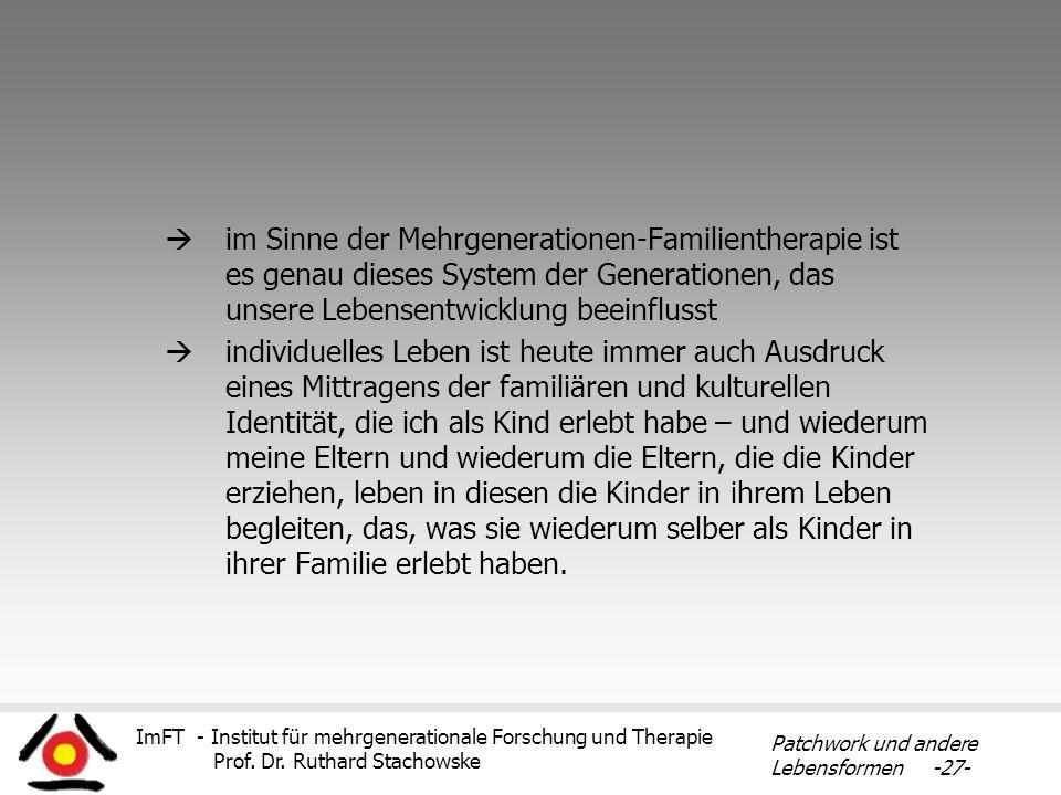 ImFT - Institut für mehrgenerationale Forschung und Therapie Prof. Dr. Ruthard Stachowske Patchwork und andere Lebensformen -27- im Sinne der Mehrgene