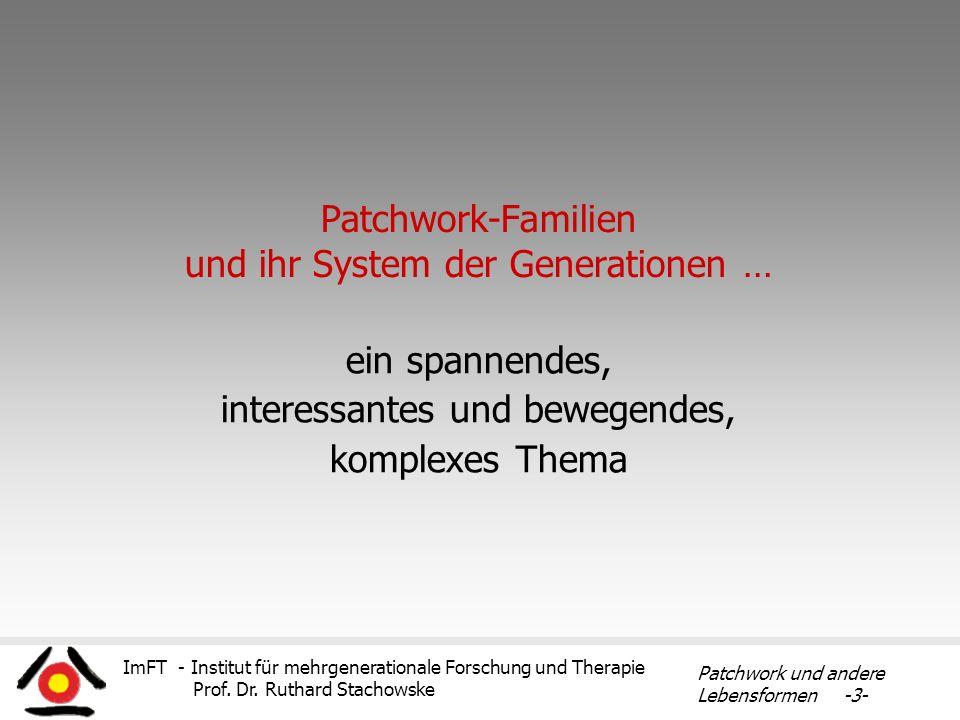 ImFT - Institut für mehrgenerationale Forschung und Therapie Prof. Dr. Ruthard Stachowske Patchwork und andere Lebensformen -3- Patchwork-Familien und