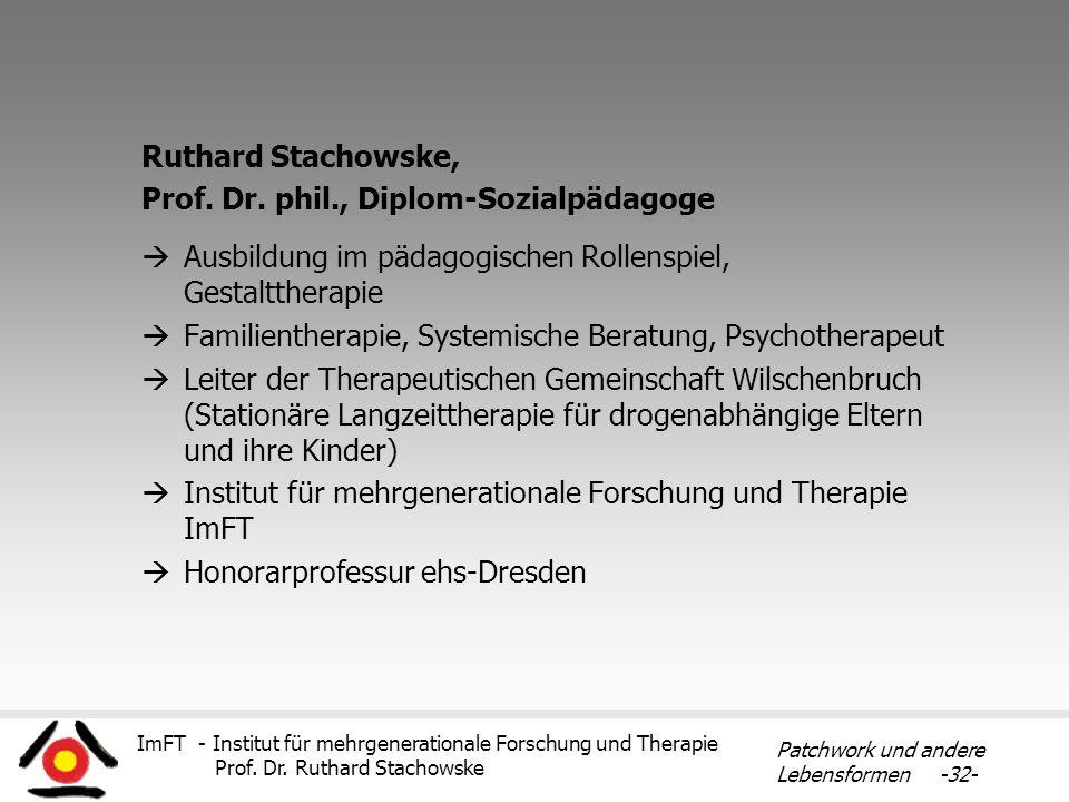 ImFT - Institut für mehrgenerationale Forschung und Therapie Prof. Dr. Ruthard Stachowske Patchwork und andere Lebensformen -32- Ruthard Stachowske, P