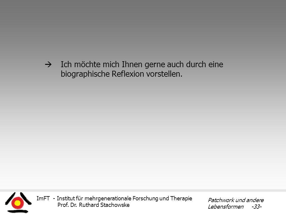 ImFT - Institut für mehrgenerationale Forschung und Therapie Prof. Dr. Ruthard Stachowske Patchwork und andere Lebensformen -33- Ich möchte mich Ihnen