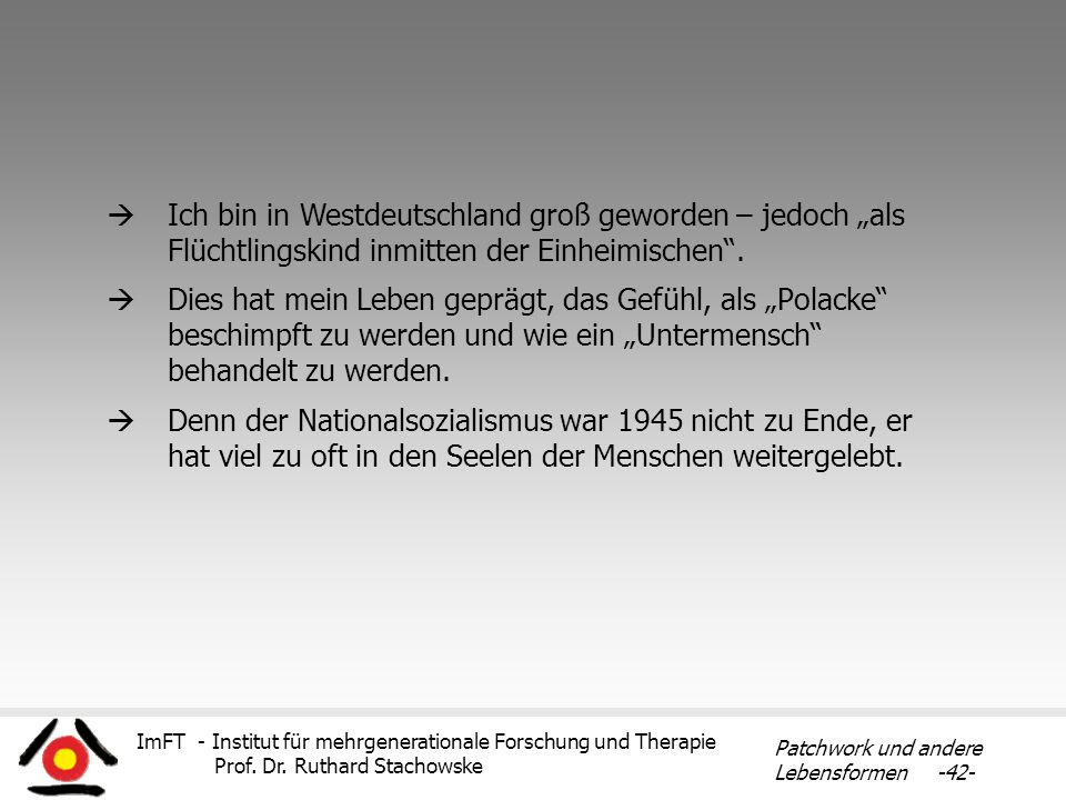 ImFT - Institut für mehrgenerationale Forschung und Therapie Prof. Dr. Ruthard Stachowske Patchwork und andere Lebensformen -42- Dies hat mein Leben g