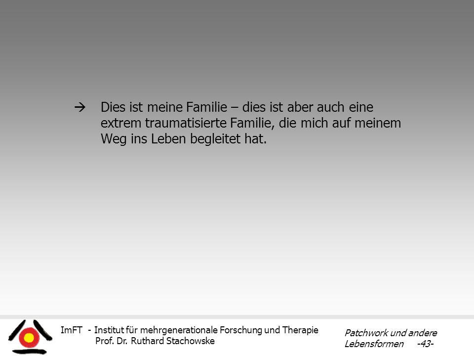 ImFT - Institut für mehrgenerationale Forschung und Therapie Prof. Dr. Ruthard Stachowske Patchwork und andere Lebensformen -43- Dies ist meine Famili