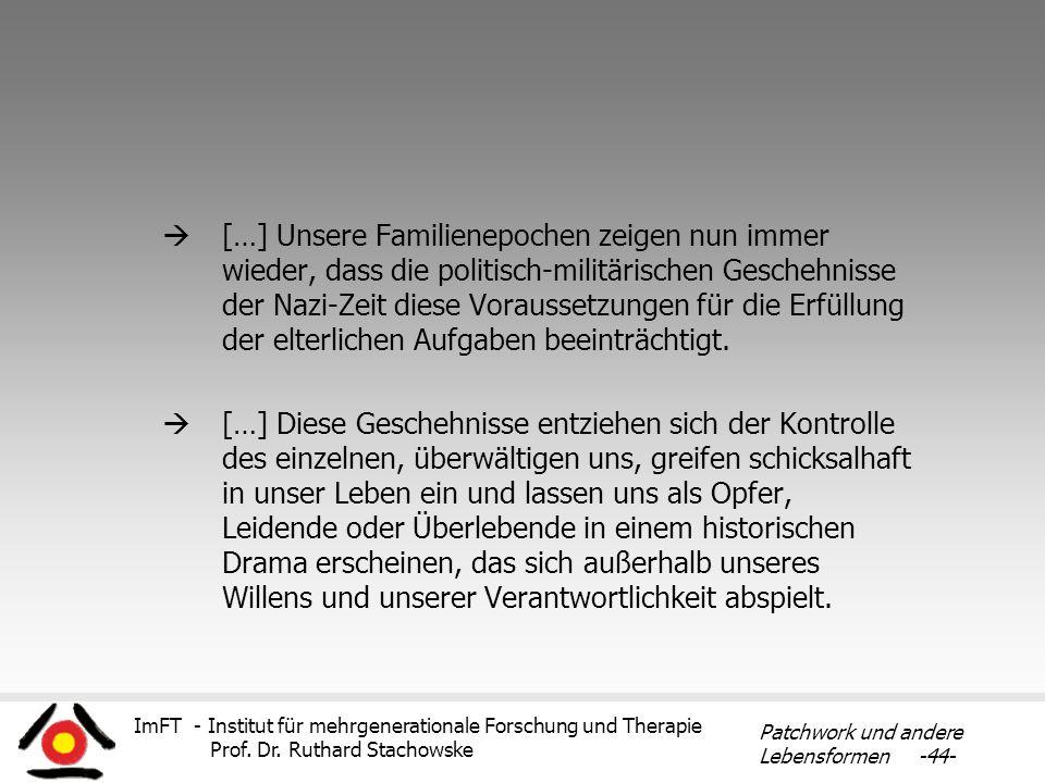 ImFT - Institut für mehrgenerationale Forschung und Therapie Prof. Dr. Ruthard Stachowske Patchwork und andere Lebensformen -44- […] Unsere Familienep