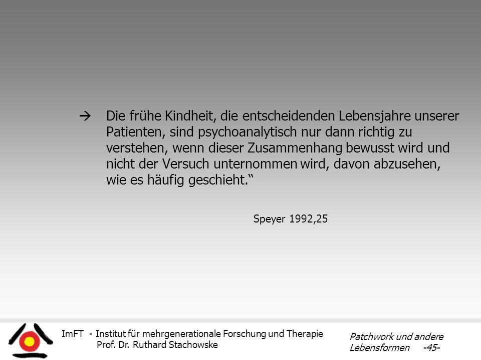 ImFT - Institut für mehrgenerationale Forschung und Therapie Prof. Dr. Ruthard Stachowske Patchwork und andere Lebensformen -45- Die frühe Kindheit, d