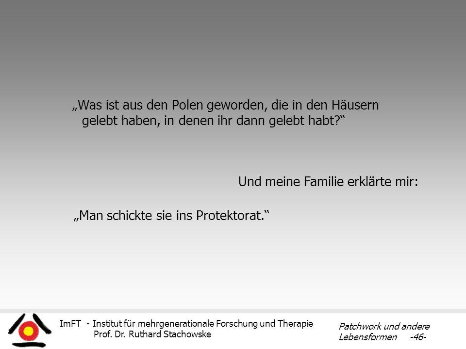ImFT - Institut für mehrgenerationale Forschung und Therapie Prof. Dr. Ruthard Stachowske Patchwork und andere Lebensformen -46- Was ist aus den Polen