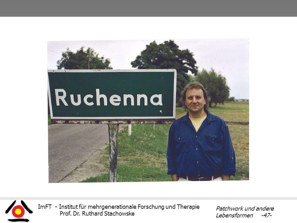ImFT - Institut für mehrgenerationale Forschung und Therapie Prof. Dr. Ruthard Stachowske Patchwork und andere Lebensformen -47-