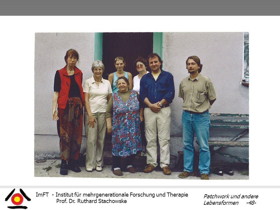 ImFT - Institut für mehrgenerationale Forschung und Therapie Prof. Dr. Ruthard Stachowske Patchwork und andere Lebensformen -48-