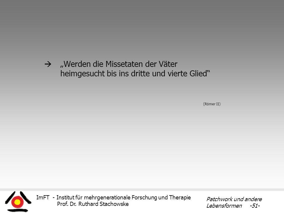 ImFT - Institut für mehrgenerationale Forschung und Therapie Prof. Dr. Ruthard Stachowske Patchwork und andere Lebensformen -51- Werden die Missetaten