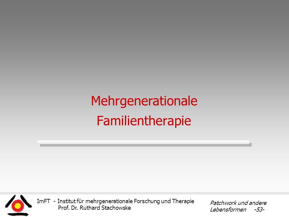 ImFT - Institut für mehrgenerationale Forschung und Therapie Prof. Dr. Ruthard Stachowske Patchwork und andere Lebensformen -53- Mehrgenerationale Fam
