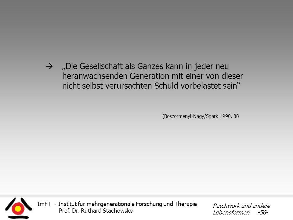 ImFT - Institut für mehrgenerationale Forschung und Therapie Prof. Dr. Ruthard Stachowske Patchwork und andere Lebensformen -56- Die Gesellschaft als