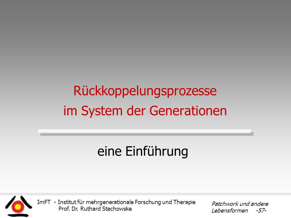 ImFT - Institut für mehrgenerationale Forschung und Therapie Prof. Dr. Ruthard Stachowske Patchwork und andere Lebensformen -57- Rückkoppelungsprozess