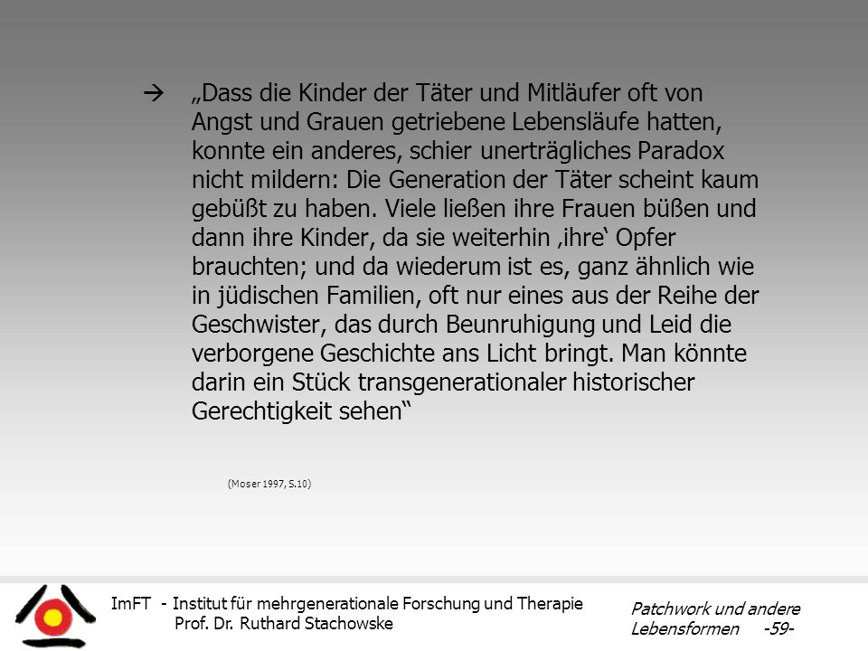 ImFT - Institut für mehrgenerationale Forschung und Therapie Prof. Dr. Ruthard Stachowske Patchwork und andere Lebensformen -59- Dass die Kinder der T