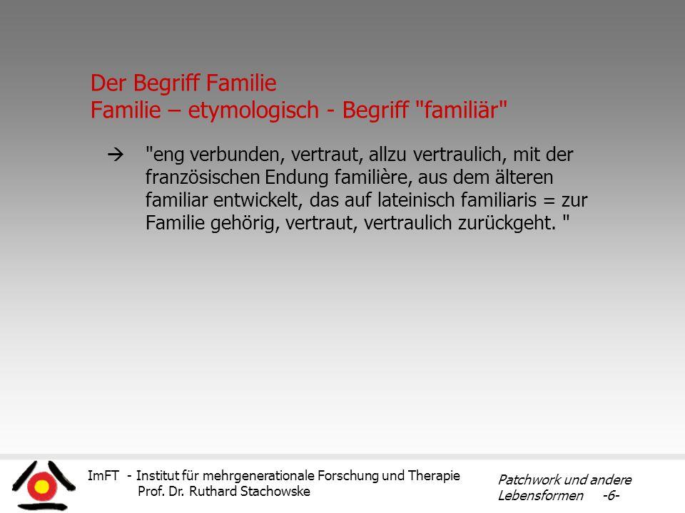 ImFT - Institut für mehrgenerationale Forschung und Therapie Prof. Dr. Ruthard Stachowske Patchwork und andere Lebensformen -6- Der Begriff Familie Fa