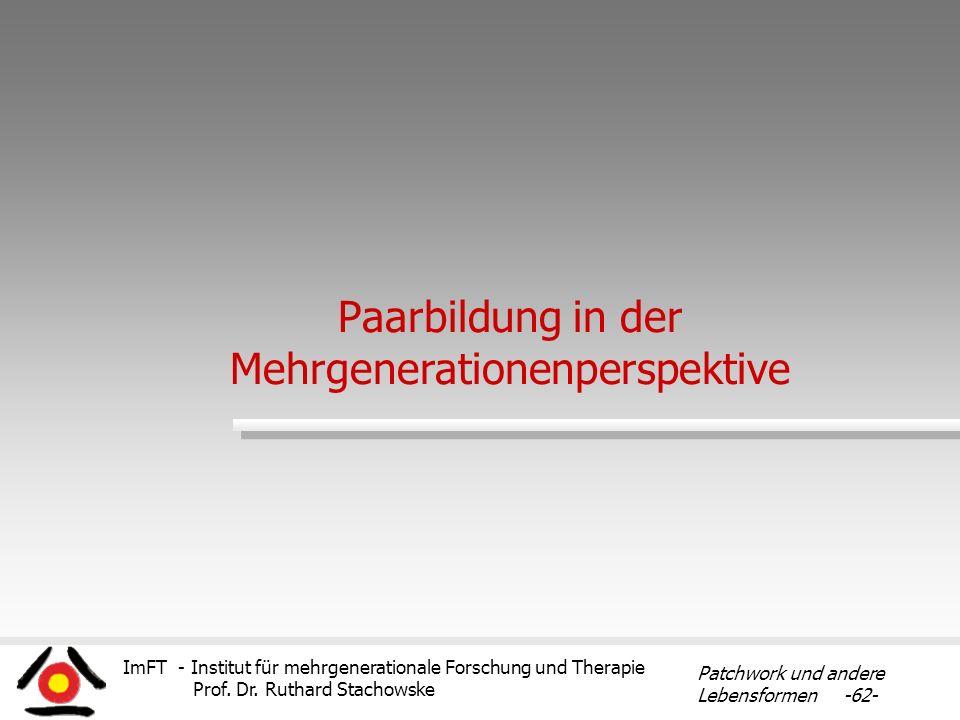 ImFT - Institut für mehrgenerationale Forschung und Therapie Prof. Dr. Ruthard Stachowske Patchwork und andere Lebensformen -62- Paarbildung in der Me