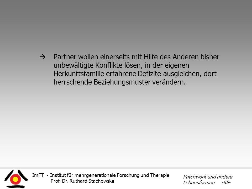 ImFT - Institut für mehrgenerationale Forschung und Therapie Prof. Dr. Ruthard Stachowske Patchwork und andere Lebensformen -65- Partner wollen einers