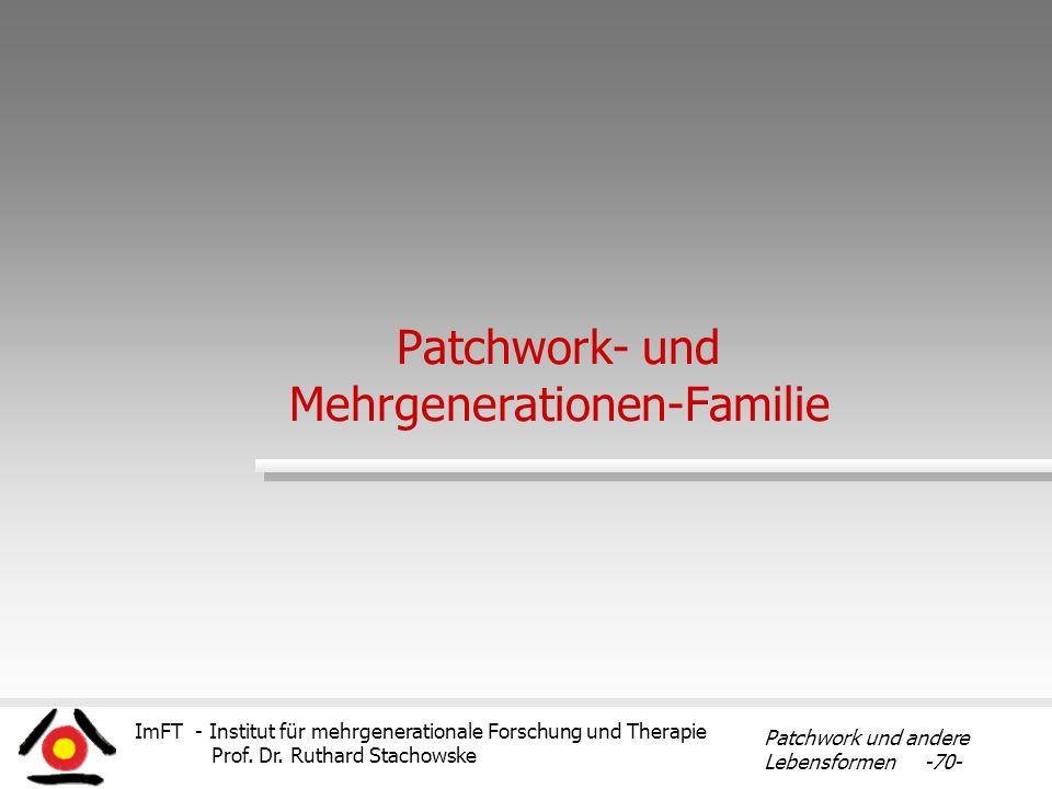 ImFT - Institut für mehrgenerationale Forschung und Therapie Prof. Dr. Ruthard Stachowske Patchwork und andere Lebensformen -70- Patchwork- und Mehrge