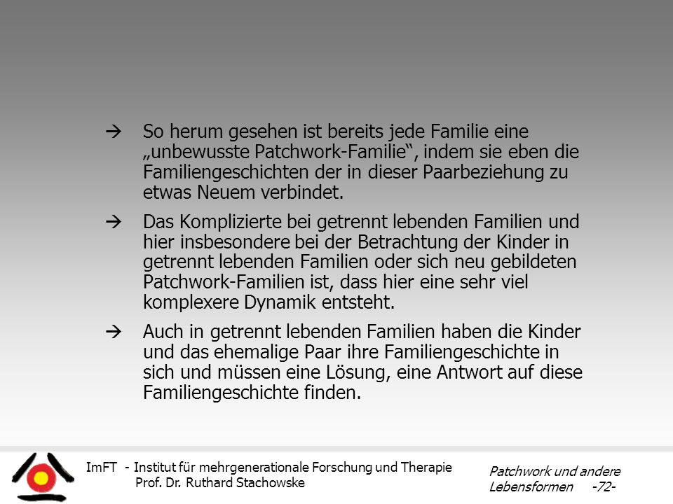 ImFT - Institut für mehrgenerationale Forschung und Therapie Prof. Dr. Ruthard Stachowske Patchwork und andere Lebensformen -72- So herum gesehen ist