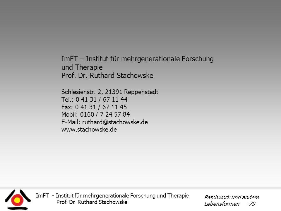 ImFT - Institut für mehrgenerationale Forschung und Therapie Prof. Dr. Ruthard Stachowske Patchwork und andere Lebensformen -79- ImFT – Institut für m