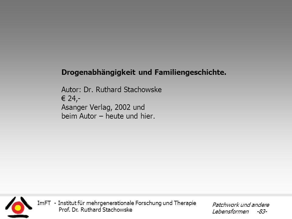 ImFT - Institut für mehrgenerationale Forschung und Therapie Prof. Dr. Ruthard Stachowske Patchwork und andere Lebensformen -83- Drogenabhängigkeit un