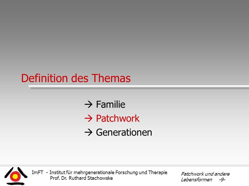 ImFT - Institut für mehrgenerationale Forschung und Therapie Prof. Dr. Ruthard Stachowske Patchwork und andere Lebensformen -9- Definition des Themas