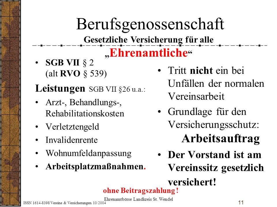 ISSN 1614-8398 Vereine & Versicherungen 10/2004 11 Berufsgenossenschaft SGB VII § 2 (alt RVO § 539) Leistungen SGB VII §26 u.a.: Arzt-, Behandlungs-,