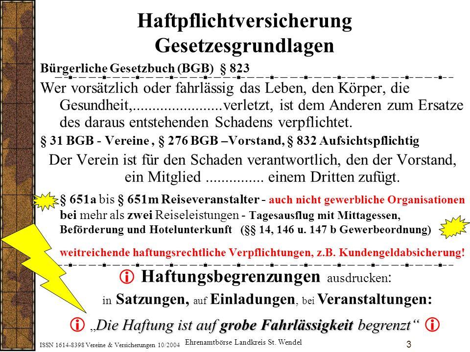 ISSN 1614-8398 Vereine & Versicherungen 10/2004 4 Haftpflichtversicherung Sachschäden Personenschäden Mietsachschäden Bearbeitungsschäden Restaurationsbetrieb Garderobe Vermögensschäden kurzfristige Veranstaltungen.