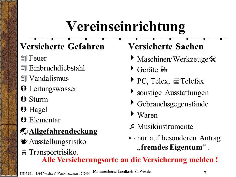 ISSN 1614-8398 Vereine & Versicherungen 10/2004 7 Vereinseinrichtung Versicherte Gefahren 4Feuer 4Einbruchdiebstahl 4Vandalismus ÝLeitungswasser ÞStur