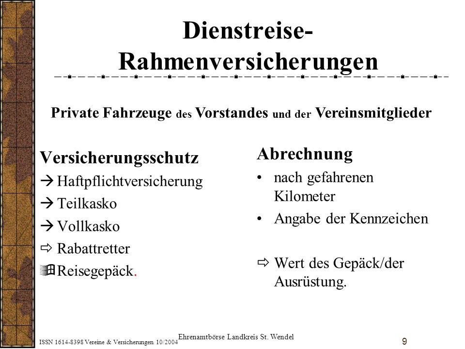 ISSN 1614-8398 Vereine & Versicherungen 10/2004 9 Dienstreise- Rahmenversicherungen Versicherungsschutz àHaftpflichtversicherung àTeilkasko àVollkasko