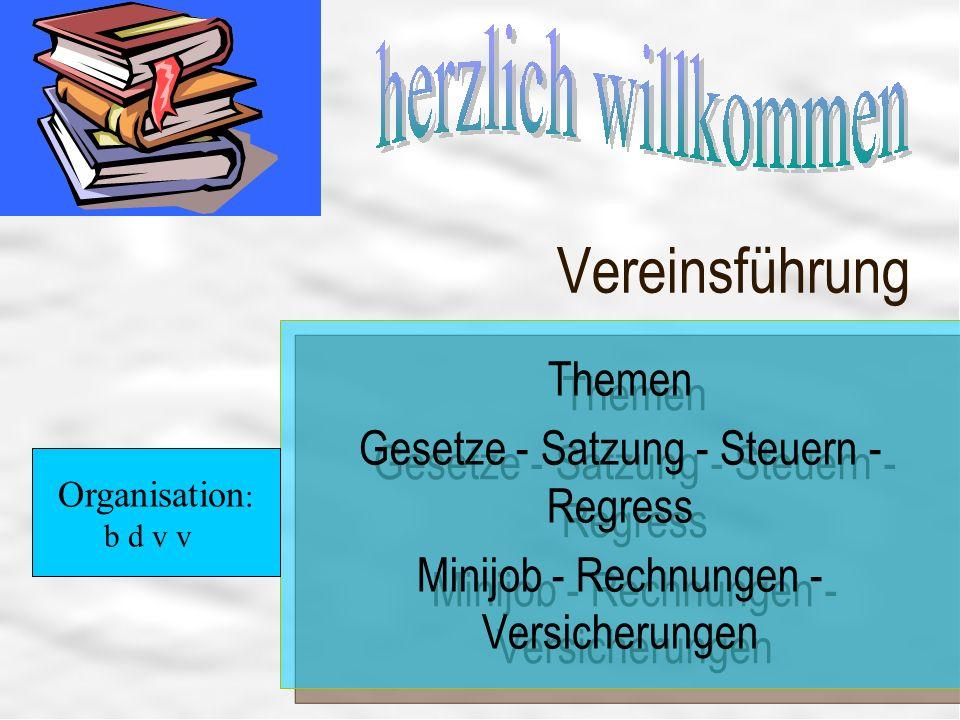 Vereinsführung Ihr Logo hier einfügen Themen Gesetze - Satzung - Steuern - Regress Minijob - Rechnungen - Versicherungen Themen Gesetze - Satzung - St