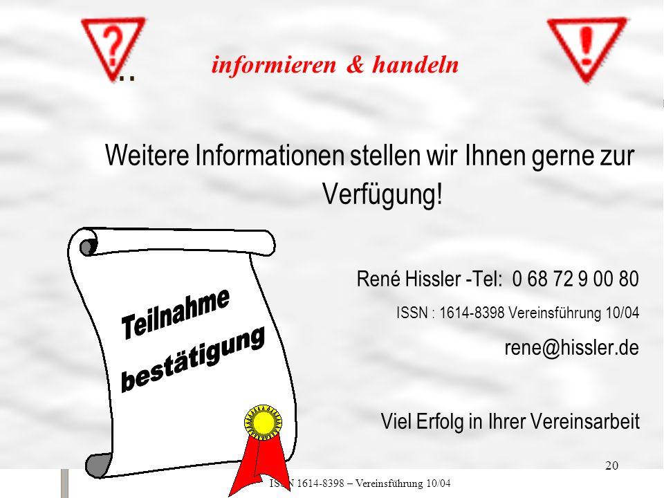 ISSN 1614-8398 – Vereinsführung 10/04 20... Weitere Informationen stellen wir Ihnen gerne zur Verfügung! René Hissler -Tel: 0 68 72 9 00 80 ISSN : 161