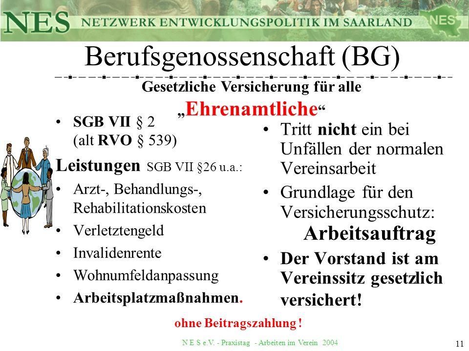 N E S e.V. - Praxistag - Arbeiten im Verein 2004 11 Berufsgenossenschaft (BG) SGB VII § 2 (alt RVO § 539) Leistungen SGB VII §26 u.a.: Arzt-, Behandlu