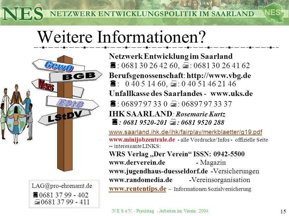 N E S e.V. - Praxistag - Arbeiten im Verein 2004 15 Weitere Informationen? Netzwerk Entwicklung im Saarland : 0681 30 26 42 60, : 0681 30 26 41 62 Ber