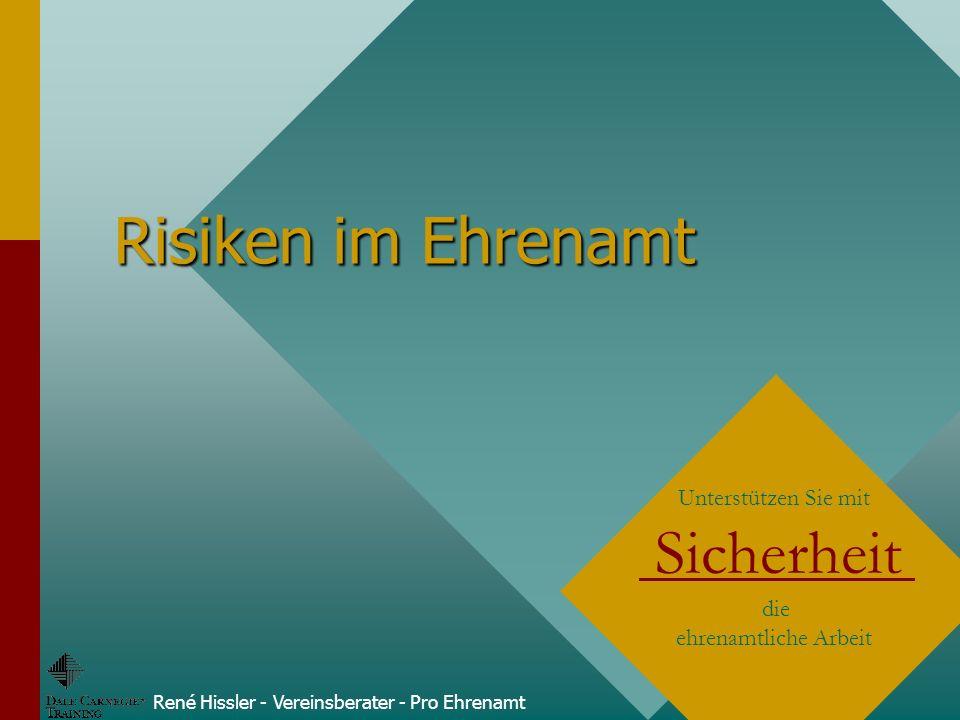 Risiken im Ehrenamt René Hissler - Vereinsberater - Pro Ehrenamt Unterstützen Sie mit Sicherheit die ehrenamtliche Arbeit