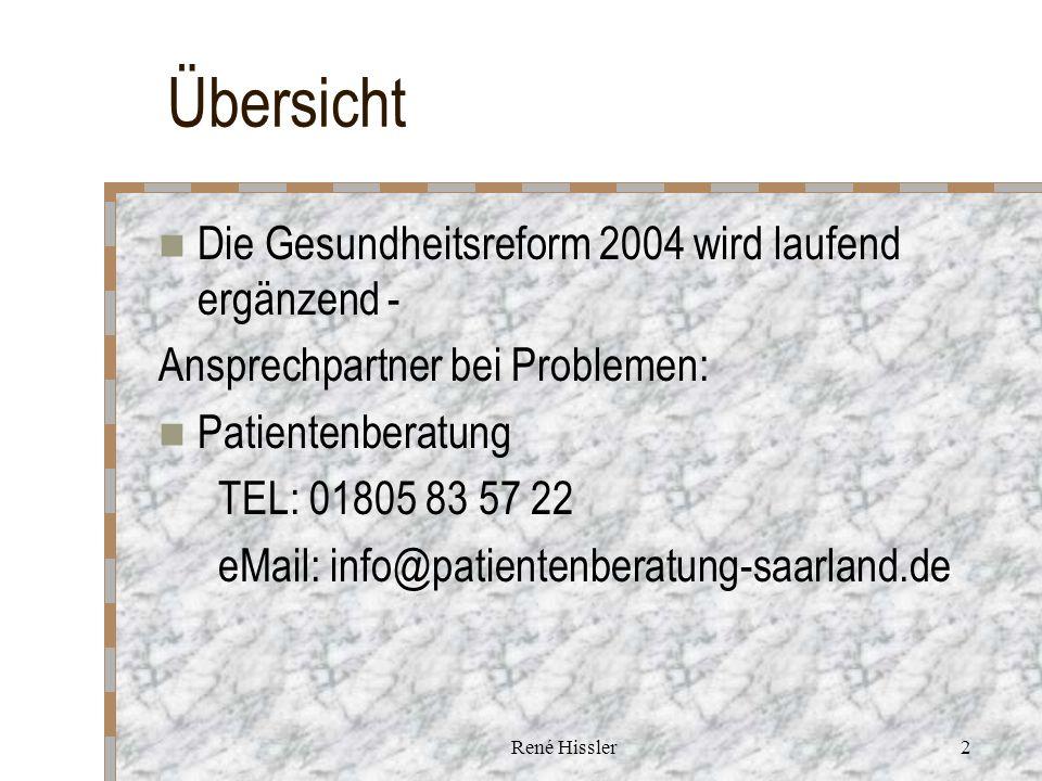 René Hissler2 Übersicht Die Gesundheitsreform 2004 wird laufend ergänzend - Ansprechpartner bei Problemen: Patientenberatung TEL: 01805 83 57 22 eMail: info@patientenberatung-saarland.de